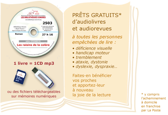 Prêts gratuits d'audiolivres (livres audio) et audiorevues à toute personne empêchée de lire : déficience visuelle, mal-voyants, aveugle, parkinson, tremblement essentiel, ataxie, dystonie, dyslexie, dyspraxie